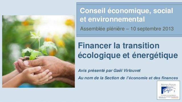 Financer la transition écologique et énergétique Avis présenté par Gaël Virlouvet Au nom de la Section de l'économie et de...