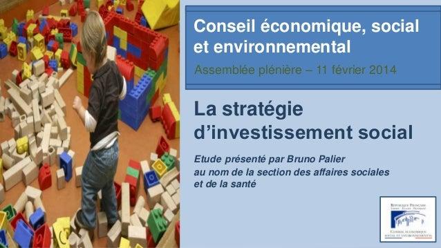 Conseil économique, social et environnemental Assemblée plénière – 11 février 2014  La stratégie d'investissement social E...