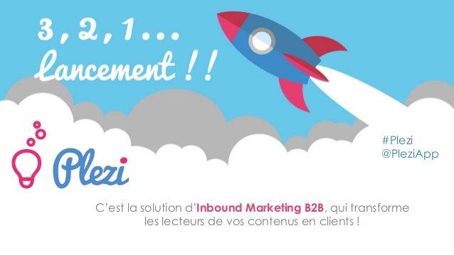 C'est la solution d'Inbound Marketing B2B, qui transforme les lecteurs de vos contenus en clients ! #Plezi @PleziApp