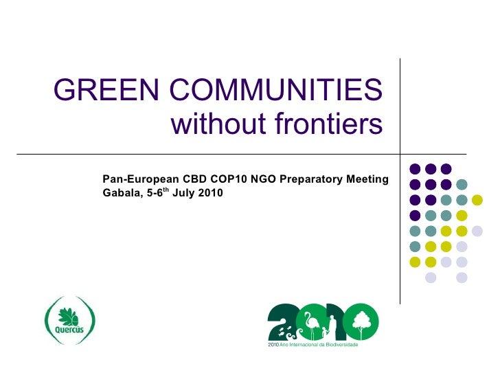 GREEN COMMUNITIES       without frontiers                             Pan-European CBD COP10 NGO Preparator...