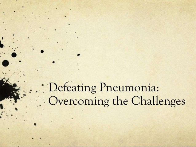 Defeating Pneumonia:Overcoming the Challenges