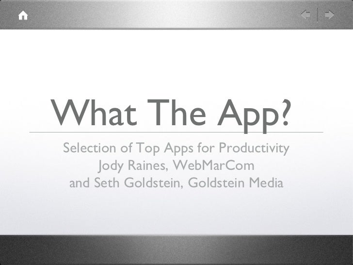 What The App?Selection of Top Apps for Productivity      Jody Raines, WebMarCom and Seth Goldstein, Goldstein Media