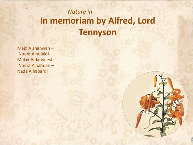 Nature in  In memoriam by Alfred, Lord Tennyson Majd Alshahwan – Noura AlnujaidiMalak AldarweeshNoura Alhabdan – Nada Alha...