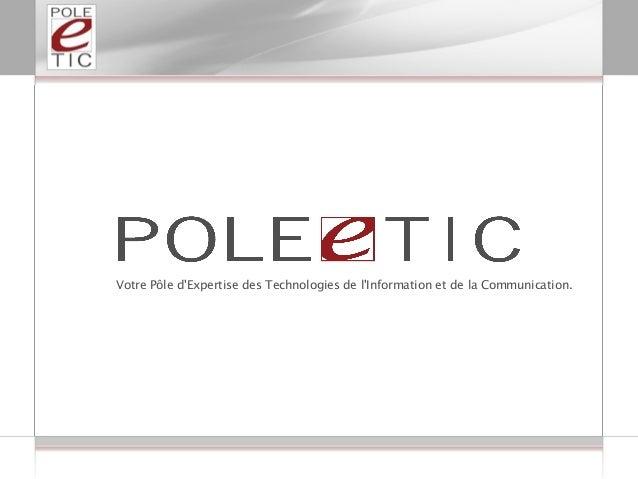 Votre Pôle d'Expertise des Technologies de l'Information et de la Communication.