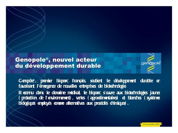 Genopole ® , nouvel acteur du développement durable Genopole ® , premier bioparc français, soutient le développement durab...