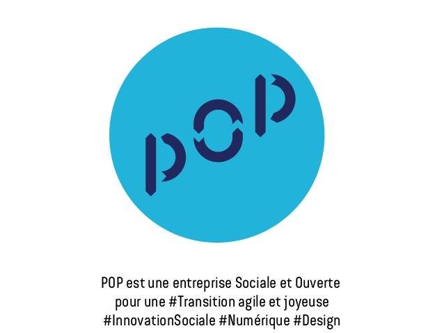 POP est une entreprise Sociale et Ouverte pour une #Transition agile et joyeuse #InnovationSociale #Numérique #Design