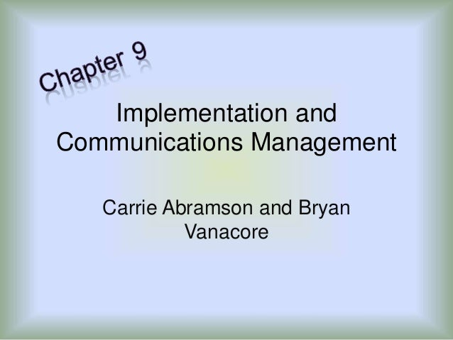 Implementation and Communications Management Carrie Abramson and Bryan Vanacore