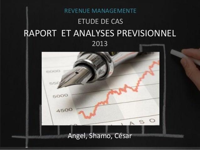 REVENUE MANAGEMENTE  ETUDE DE CAS  RAPORT ET ANALYSES PREVISIONNEL 2013  Angel, Shamo, César
