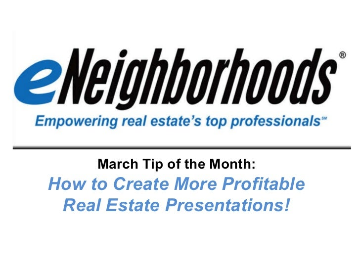 March Tip of the Month:  How to Create More Profitable  Real Estate Presentations!