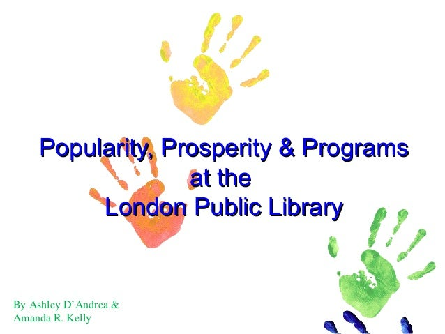 Popularity, Prosperity & ProgramsPopularity, Prosperity & Programs at theat the London Public LibraryLondon Public Library...