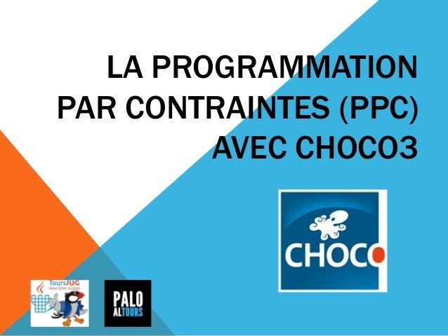 LA PROGRAMMATION PAR CONTRAINTES (PPC) AVEC CHOCO3