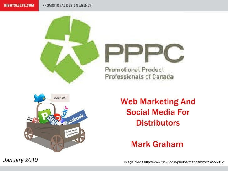 Web Marketing And Social Media For Distributors Mark Graham   January 2010 Image credit http://www.flickr.com/photos/matth...
