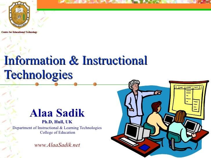 Alaa Sadik Department of Instructional & Learning Technologies  College of Education [email_address] www.alaasadik.net Inf...
