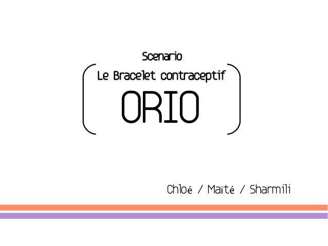 ScenarioLe Bracelet contraceptif    ORIO            Chloé / Maïté / Sharmili