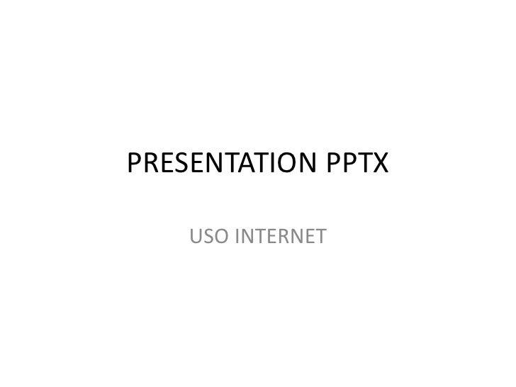 PRESENTATION PPTX<br />USO INTERNET<br />