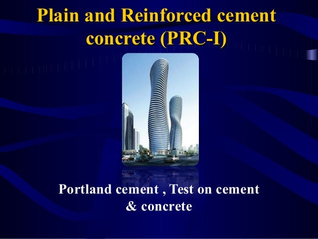 Plain and Reinforced cementPlain and Reinforced cement concrete (PRC-I)concrete (PRC-I) Portland cement , Test on cement &...