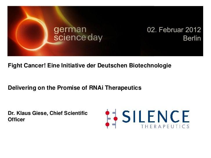 Fight Cancer! Eine Initiative der Deutschen BiotechnologieDelivering on the Promise of RNAi TherapeuticsDr. Klaus Giese, C...
