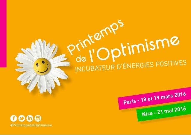#PrintempsdelOptimisme Paris - 18 et 19 mars 2016 Nice - 21 mai 2016 l'Optimisme Printemps de INCUBATEUR D'ÉNERGIES POSITI...