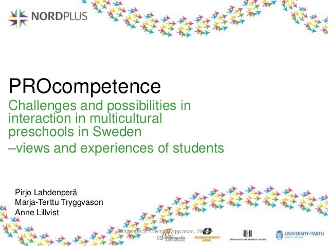 PROcompetence Challenges and possibilities in interaction in multicultural preschools in Sweden –views and experiences of ...