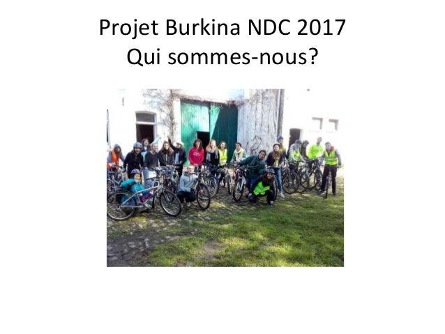 Projet Burkina NDC 2017 Qui sommes-nous? 16 élèves + 4 profs + 1 accompagnateur Iles de Paix