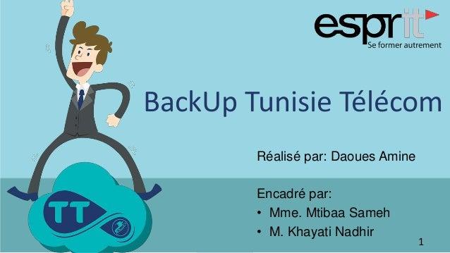 Réalisé par: Daoues Amine Encadré par: • Mme. Mtibaa Sameh • M. Khayati Nadhir 1 BackUp Tunisie Télécom