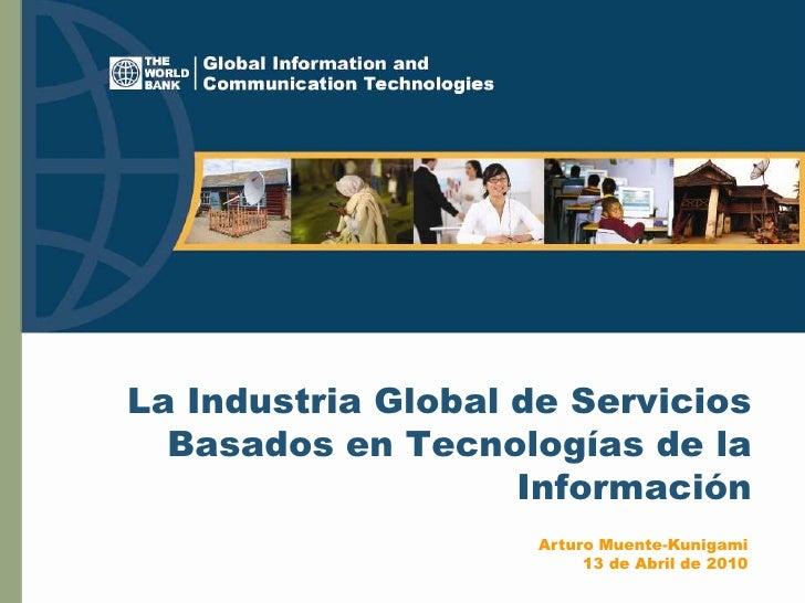 La Industria Global de Servicios   Basados en Tecnologías de la                     Información                      Artur...
