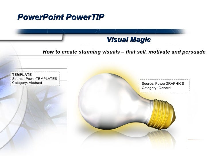 PowerPoint PowerTIP How to create stunning visuals –  that  sell, motivate and persuade Visual Magic Source: PowerGRAPHICS...