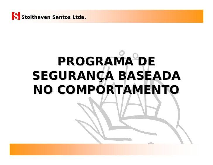 Stolthaven Santos Ltda.           PROGRAMA DE    SEGURANÇA BASEADA    NO COMPORTAMENTO