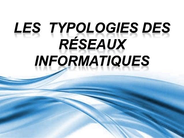 Les  typologies des Réseaux informatiques