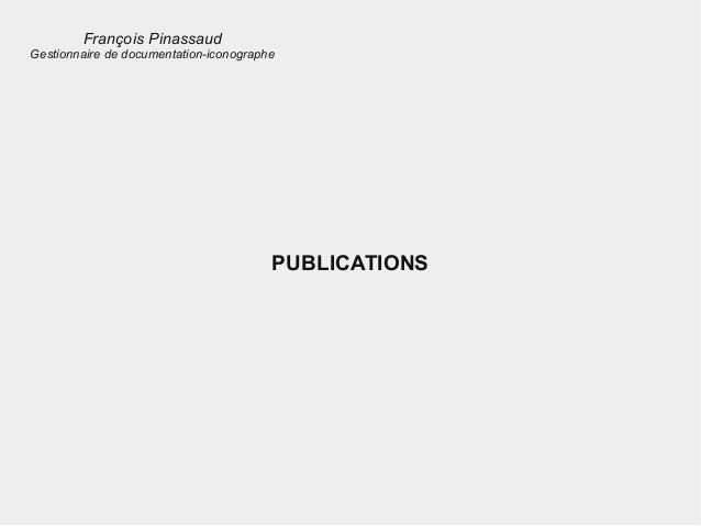 PUBLICATIONS François Pinassaud Gestionnaire de documentation-iconographe