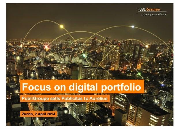1 Focus on digital portfolio PubliGroupe sells Publicitas to Aurelius Zurich, 2 April 2014