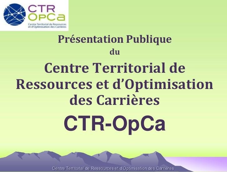 Présentation Publique                                   du    Centre Territorial deRessources et d'Optimisation       des ...