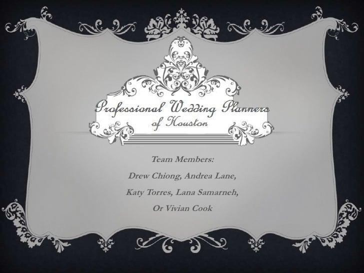 Team Members:Drew Chiong, Andrea Lane,Katy Torres, Lana Samarneh,      Or Vivian Cook