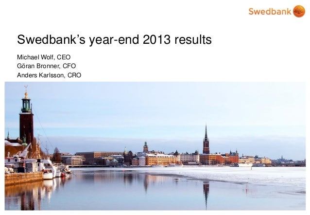 Swedbank's year-end 2013 results Michael Wolf, CEO Göran Bronner, CFO Anders Karlsson, CRO  © Swedbank