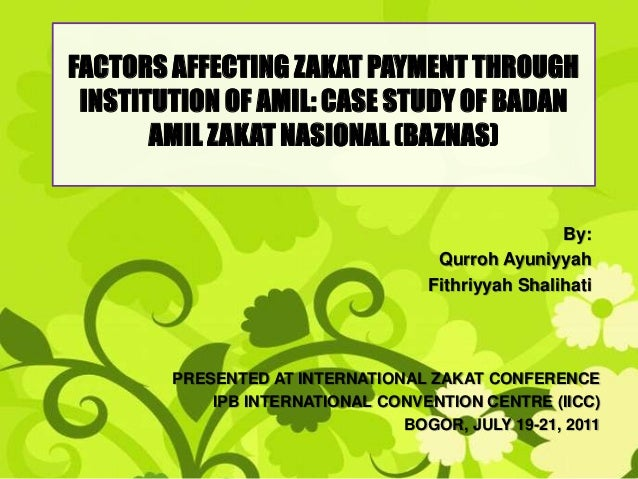 FACTORS AFFECTING ZAKAT PAYMENT THROUGH INSTITUTION OF AMIL: CASE STUDY OF BADAN       AMIL ZAKAT NASIONAL (BAZNAS)       ...
