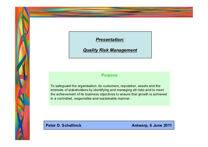 Presentation:                       Quality Risk Management                                   Purpose  To safeguard the or...