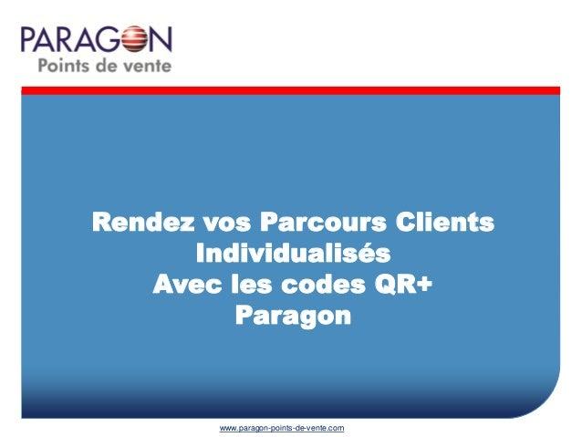 Rendez vos Parcours Clients Individualisés Avec les codes QR+ Paragon  www.paragon-points-de-vente.com