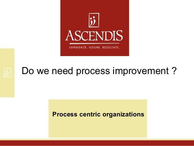 Process centric organizationsDo we need process improvement ?
