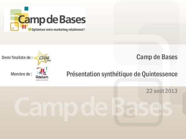 22 août 2013 Camp de Bases Présentation synthétique de Quintessence Demi finaliste de : Membre de :