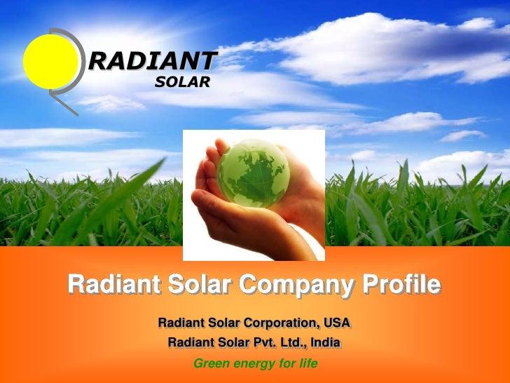 RADIANT       SOLAR     Radiant Solar Company Profile        Radiant Solar Corporation, USA         Radiant Solar Pvt. Ltd...