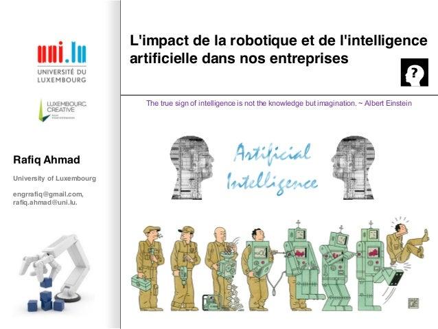 L'impact de la robotique et de l'intelligence artificielle dans nos entreprises Rafiq Ahmad University of Luxembourg engrr...