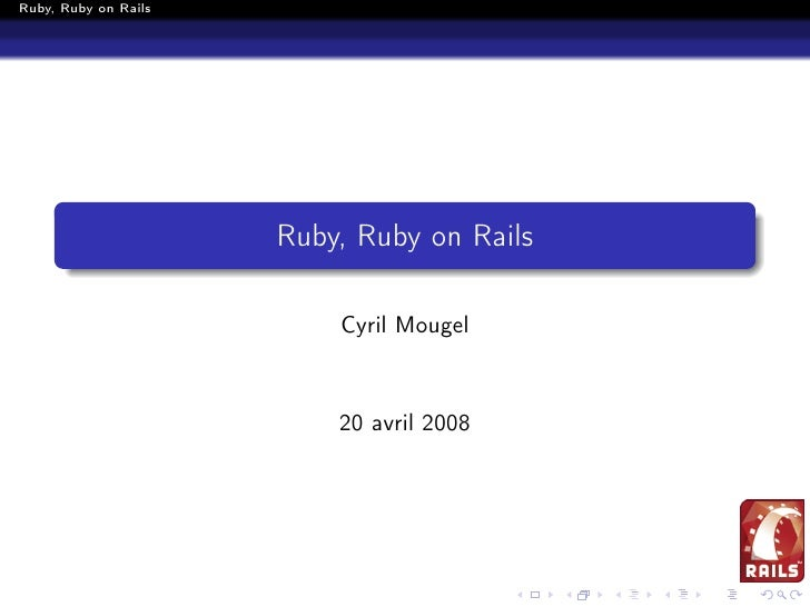 Ruby, Ruby on Rails                           Ruby, Ruby on Rails                            Cyril Mougel                 ...