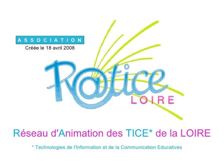 R éseau   d' A nimation   des  TICE*  de la LOIRE * Technologies de l'Information et de la Communication Educatives A  S  ...