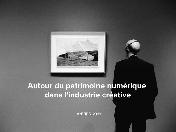 Autour du patrimoine numérique    dans lindustrie créative           JANVIER 2011