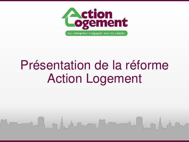 presentation reforme action logement. Black Bedroom Furniture Sets. Home Design Ideas