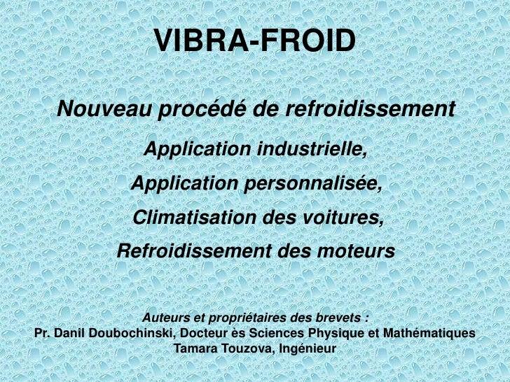 VIBRA-FROID     Nouveau procédé de refroidissement                 Application industrielle,               Application per...