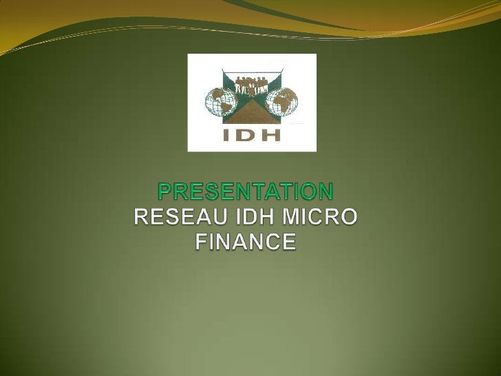 PRESENTATION <br />RESEAU IDH MICRO FINANCE<br />