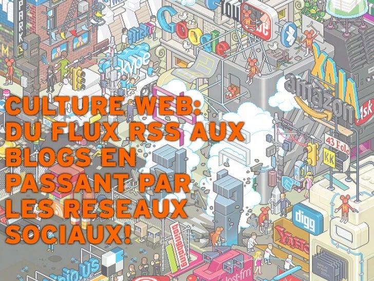 CULTURE WEB:DU FLUX RSS AUXBLOGS EN PASSANT PARLES RESEAUXSOCIAUX!