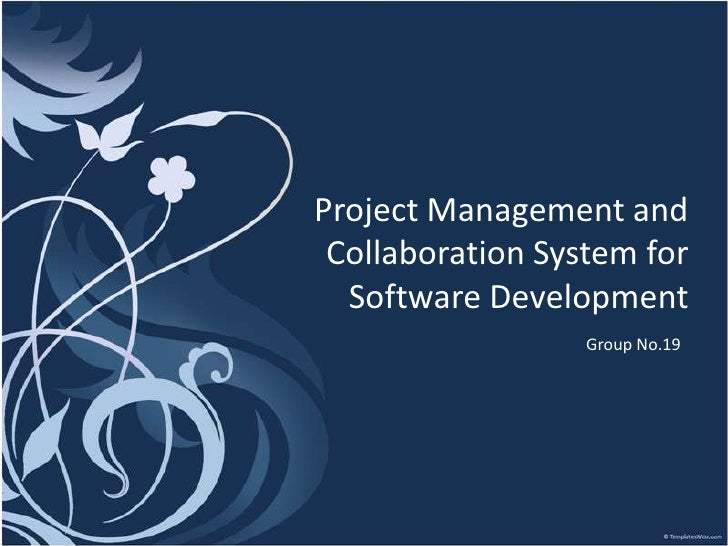 Project Management and Collaboration System for Software Development<br />Group No.19<br />