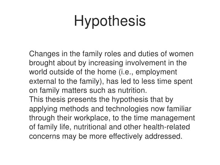 Hypothesis<br />Changes in the family roles and duties of women brought about by increasing involvement in the world outsi...